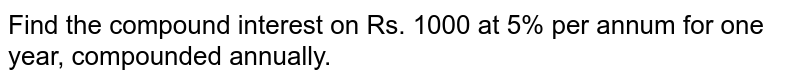 Find the compound interest on Rs. 1000 at 5% per annum for one year, compounded annually.