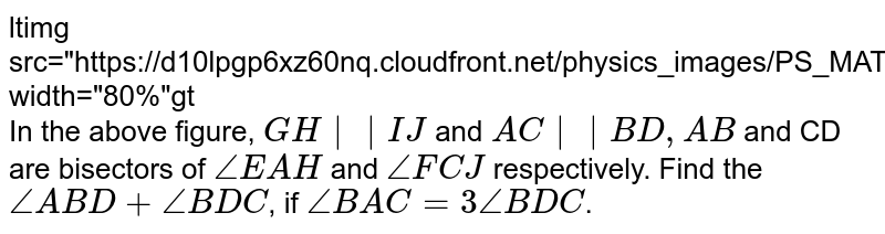 """ltimg src=""""https://d10lpgp6xz60nq.cloudfront.net/physics_images/PS_MATH_VIII_C16_E05_006_Q01.png"""" width=""""80%""""gt <br> In the above figure, `GH 