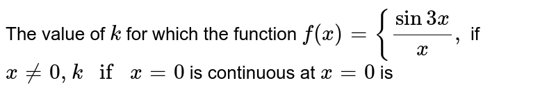 The value of `k` for which the function `f(x)={(sin3x)/(x),` if `x!=0, k if x=0` is continuous at `x=0` is