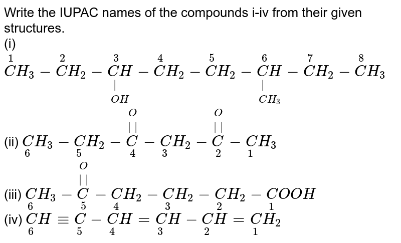 """Write the IUPAC names of the compounds i-iv from their given structures. <br> (i) `overset(1)(C)H_(3)-overset(2)(C)H_(2)-underset(OH)underset(""""