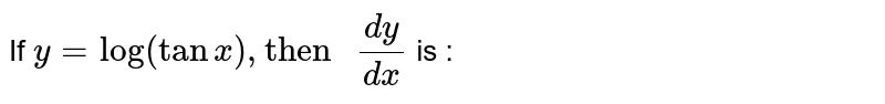 """If `y=log(tanx),""""then """"dy/dx` is :"""