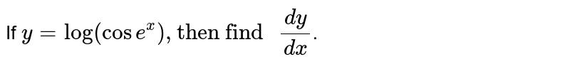 """If `y=log(cose^(x)),""""then find """"dy/dx`."""