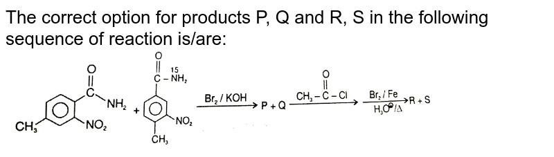 """The correct option for products P, Q and R, S in the following sequence of reaction is/are: <br> <img src=""""https://d10lpgp6xz60nq.cloudfront.net/physics_images/RES_CHM_AMC_E04_075_Q01.png"""" width=""""80%"""">"""