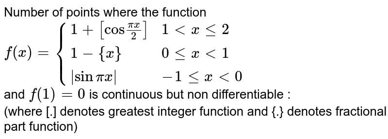 """Number of points where the function <br> `f(x)={(1+[""""cos""""(pix)/2],1ltxle2),(1-{x},0lexlt1),(