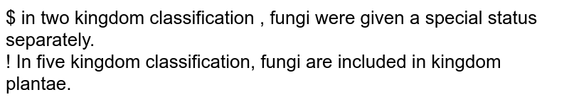 $ in two kingdom classification , fungi were given a special status separately. <br> ! In five kingdom classification, fungi are included in kingdom plantae.