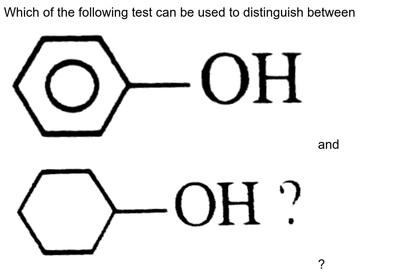 """Which of the following test can be used to distinguish between <img src=""""https://d10lpgp6xz60nq.cloudfront.net/physics_images/DIN_OBJ_CHM_V03_C17_E01_025_Q01.png"""" width=""""80%"""">  and <img src=""""https://d10lpgp6xz60nq.cloudfront.net/physics_images/DIN_OBJ_CHM_V03_C17_E01_025_Q02.png"""" width=""""80%""""> ?"""
