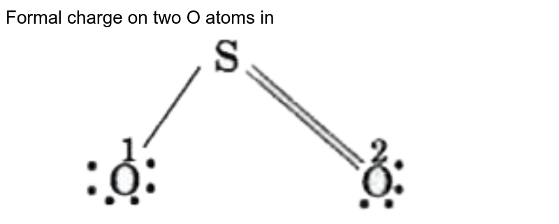 """Formal charge on two O atoms in <br> <img src=""""https://d10lpgp6xz60nq.cloudfront.net/physics_images/MOD_SPJ_CHE_XI_P1_C04_E06_007_Q01.png"""" width=""""80%"""">"""