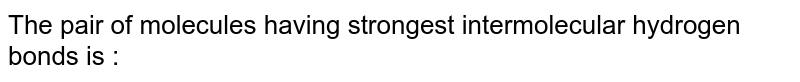 The pair of compounds likcly to form the strongest hydrogen bonds is :