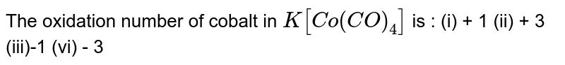 The oxidation number of cobalt in `K[Co(CO)_(4)]` is