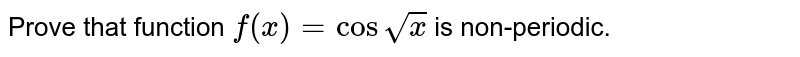 Prove that function `f(x)=cos sqrt(x)` is non-periodic.