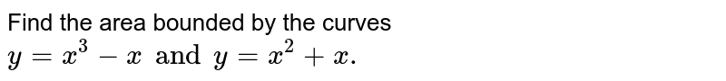 Find the area bounded by the curves `y=x^(3)-x and y=x^(2)+x.`