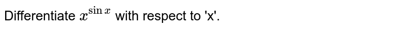 Differentiate `x^(sinx)` with respect to 'x'.