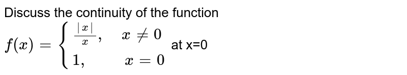 """Discuss the continuity of the function <br>   `f(x)={((