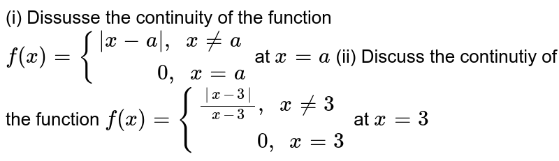 """(i) Dissusse the continuity of the function     `f(x)={(