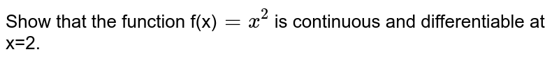 Show that the function f(x)`=x^2` is continuous and differentiable at x=2.