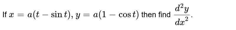 If `x=a(t-sint), y=a(1-cost)` then find  `(d^2y)/(dx^2)`.