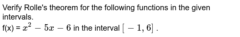 Verify Rolle's theorem for the following functions in the given intervals. <br> f(x) = `x^(2) - 5x - 6` in the interval `[-1,6]` .