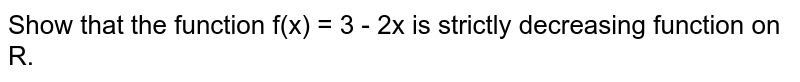 Show that the function f(x) = 3 - 2x is strictly decreasing function on R.