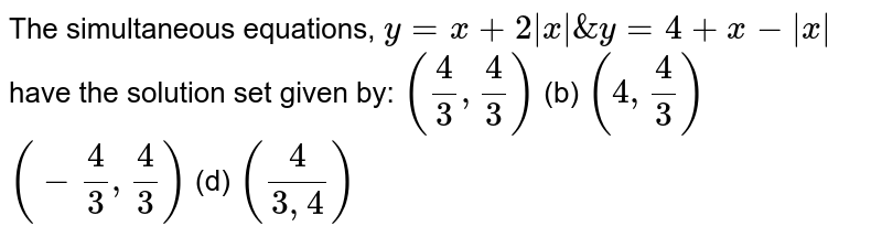 The simultaneous equations `y = x+2|x|` & `y = 4+x-|x|` have the solution sat given by :