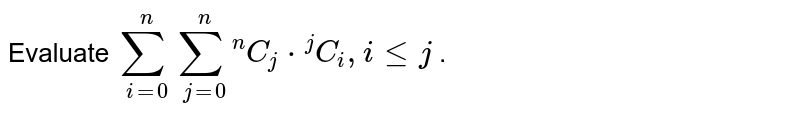 """If the value of `sum_(j=1)^(n)sum_(i=0)^(j)""""""""^(n)C_(j).""""""""^(j)C_(i)` is `lambda^(n)-1` then the value of `lambda` is (where `I le j`)"""