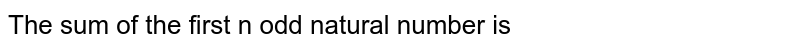 The sum of the first n odd natural number is _________