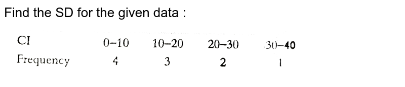 """Find the SD for the given data : <br> <img src=""""https://d10lpgp6xz60nq.cloudfront.net/physics_images/PS_MATH_X_C12_S01_023_Q01.png"""" width=""""80%"""">"""