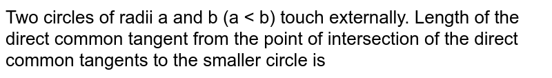 Two circles with radii `r_1 and r_2` touch externally. The length of their direct common tangent is __________.