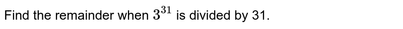 Find the remainder when `3^(31)` is divided by 31.