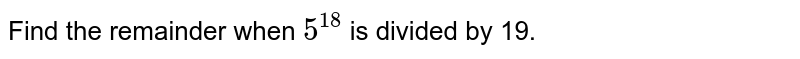 Find the remainder when `5^(18)` is divided by 19.