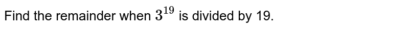 Find the remainder when `3^(19)` is divided by 19.