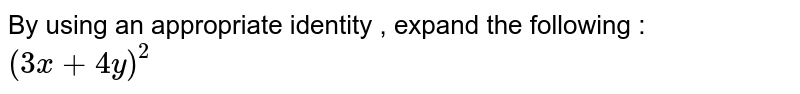 By using an appropriate identity , expand the following :  <br> `(3x + 4y)^(2)`