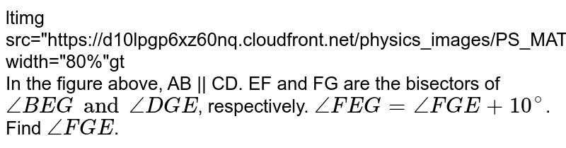 """<img src=""""https://d10lpgp6xz60nq.cloudfront.net/physics_images/PS_MATH_VII_C05_E06_015_Q01.png"""" width=""""80%""""> <br> In the figure above, AB 