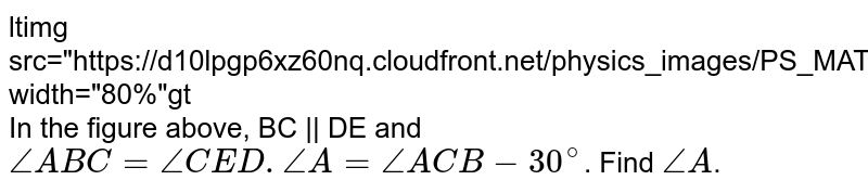 """<img src=""""https://d10lpgp6xz60nq.cloudfront.net/physics_images/PS_MATH_VII_C05_E06_017_Q01.png"""" width=""""80%""""> <br> In the figure above, BC 