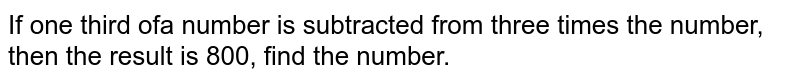 If one third ofa number is subtracted from three times the number, then the result is 800, find the number.