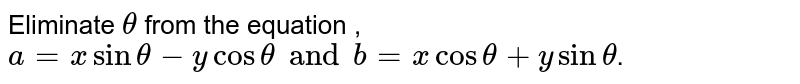 Eliminate `theta` from the equation , `a=x sin theta-y cos theta and b= x cos theta + y sin theta`.