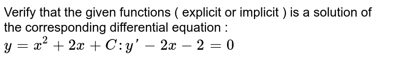 Verify that the given functions ( explicit or implicit ) is a solution of the corresponding differential equation : <br> `y=x^(2)+2x+C:y'-2x-2=0`