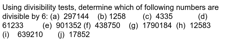Using   divisibility tests, determine which of following numbers are divisible by 6: (a) 297144   (b) 1258 (c) 4335 (d) 61233 (e)   901352 (f) 438750   (g) 1790184 (h)   12583 (i) 639210 (j)   17852