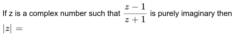 If z is a complex number such that `(z-1)/(z+1)` is purely imaginary then ` z =`