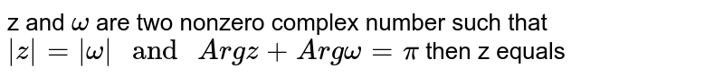 """z and `omega` are two nonzero complex number such that `