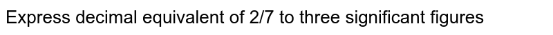 Express decimal equivalent of 2/7 to three significant figures