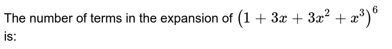 The number of terms in the expansion of `(1+3x+3x^(2)+x^(3))^(6)` is:
