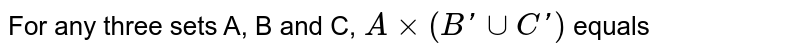 For any three sets A, B and C, `Axx(B'uuC')` equals