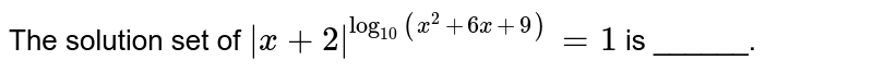 The solution set of `|x+2|^(log_(10)(x^(2)+6x+9))=1`  is  ______.