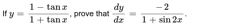 If `y=(1-tanx)/(1+tanx)`, prove that `(dy)/(dx)=(-2)/(1+sin2x)`.