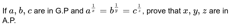 If `a,b,c` are in G.P and `a^(1/x) = b^(1/y) = c^(1/z)`, prove that `x,y,z` are in A.P.