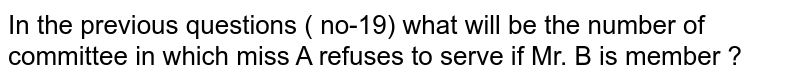 In the  previous  questions ( no-19)  what  will  be the  number  of committee  in which  miss  A refuses  to serve  if Mr. B  is   member ?