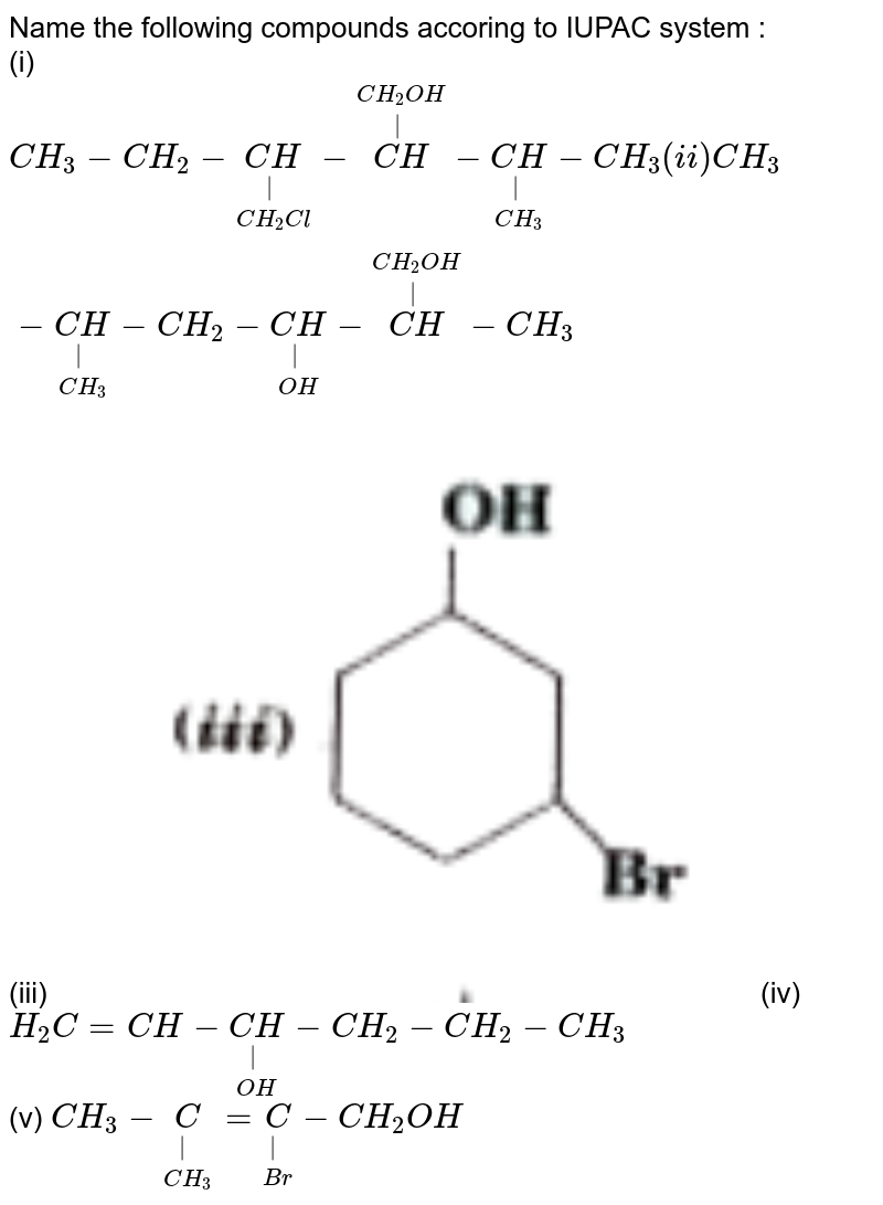"""Name the following compounds accoring to IUPAC system : <br> (i) `CH_(3)-CH_(2)- underset(CH_(2)Cl) underset(