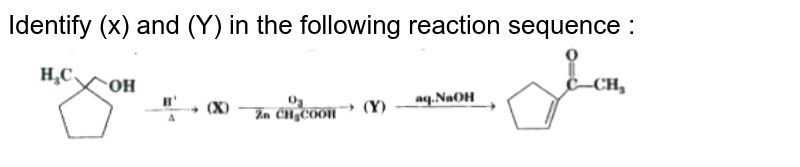 """Identify (x) and (Y) in the following reaction sequence : <br> <img src=""""https://d10lpgp6xz60nq.cloudfront.net/physics_images/MOD_SPJ_CHE_XII_P2_C12_E06_011_Q01.png"""" width=""""80%"""">"""
