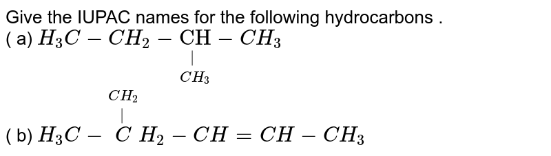 """Give the IUPAC names for the following hydrocarbons . <br> ( a) `H_3C-CH_2-underset(CH_3)underset(