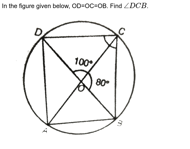 """In the figure given below, OD=OC=OB. Find `angle DCB`. <br> <img src=""""https://d10lpgp6xz60nq.cloudfront.net/physics_images/PS_MATH_IX_C12_E02_012_Q01.png"""" width=""""80%"""">"""